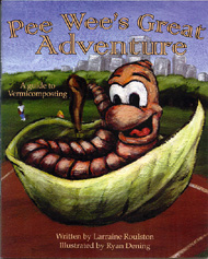 Pee Wee's Great Adventure: a guide to Vermicomposting